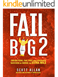 Fail Big 2: Crush Fear, Fail Fast and Leverage Success by Going the Extra Mile (Fail Big Series)