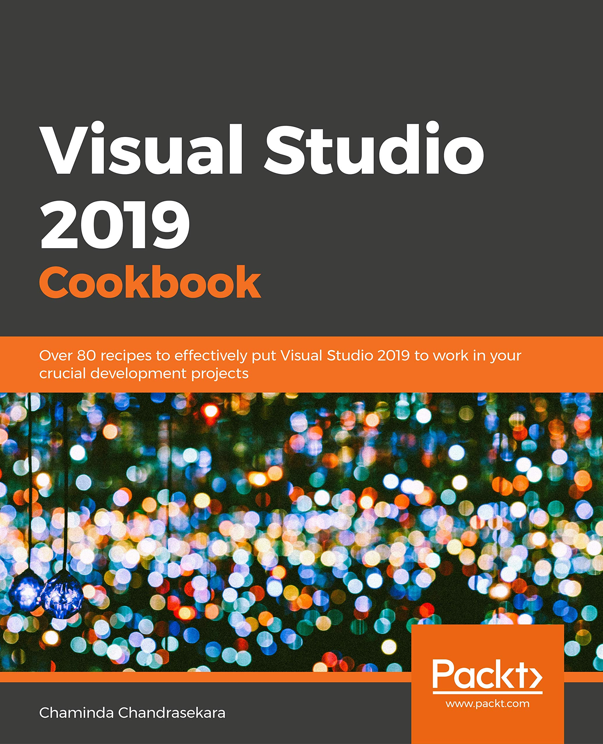 Visual Studio 2020 New Features Visual Studio 2019 Cookbook: Over 80 recipes to effectively put