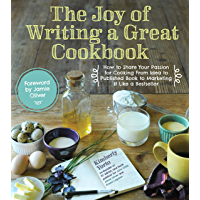 The Joy of Writing a Great Cookbook: How to Share Your Passion for Cooking from Idea to Published Book to Marketing It…
