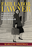 Fair Labor Lawyer: The Remarkable Life of New Deal Attorney and Supreme Court Advocate Bessie Margolin (Southern Biography Series)