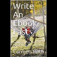 Write An Ebook Fast: (writing a book, write an ebook, become profitable) (English Edition)