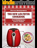 The New Air Fryer Cookbook: Fast Cooking for Active People (Bonus Cookbook Inside)