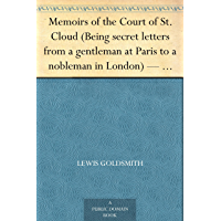 Memoirs of the Court of St. Cloud (Being secret letters from a gentleman at Paris to a nobleman in London) — Volume 7 (English Edition)