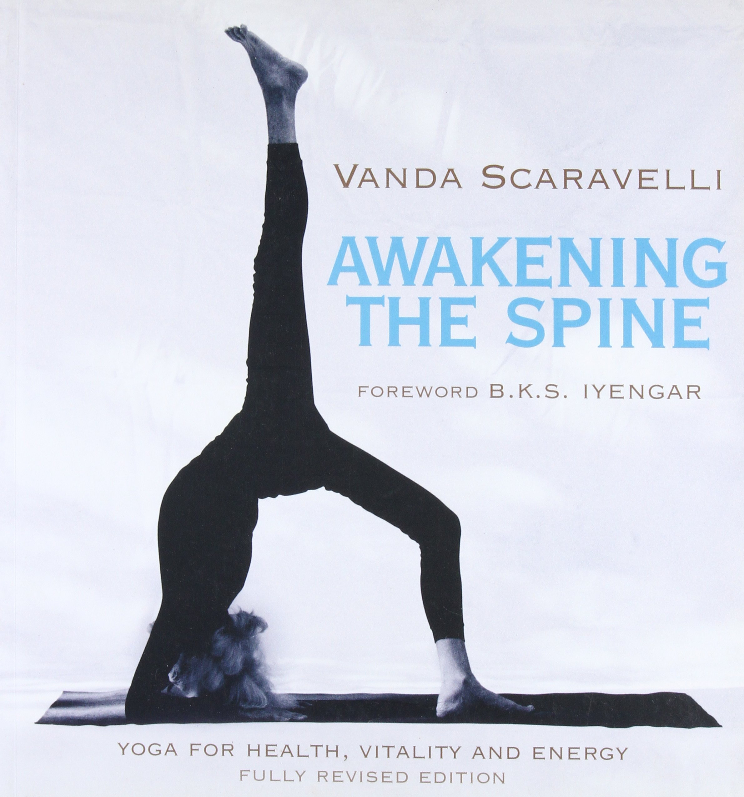 Awakening the Spine: Yoga for Health, Vitality and Energy ...