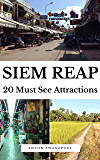 Siem Reap: 20 Must See Attractions (Cambodia Book 17)