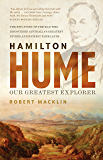 Hamilton Hume: Our Greatest Explorer - the critically acclaimed bestselling biography