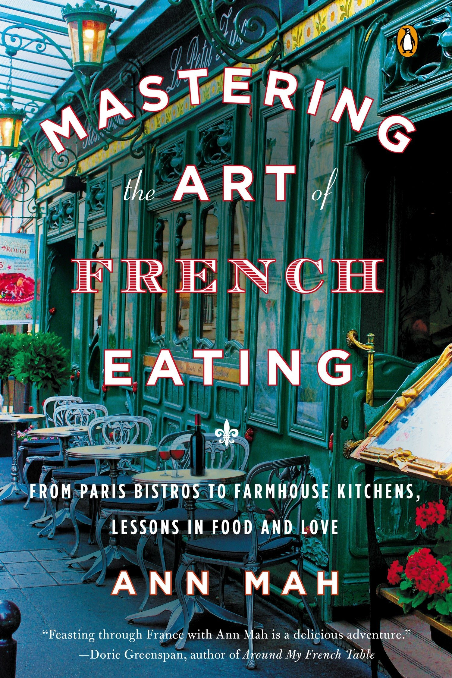 Mastering the Art of French Eating: From Paris Bistros to Farmhouse ...
