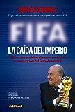 FIFA. La caída del imperio: El libro que anticipó el mayor escándalo de corrupción del fútbol mundial (Spanish Edition)