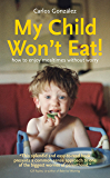 My Child Won't Eat!: How to enjoy mealtimes without worry (English Edition)