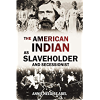 The American Indian as Slaveholder and Secessionist: An Omitted Chapter in the Diplomatic History of the Southern…