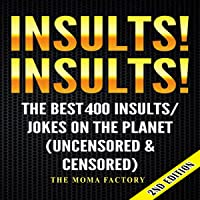 Insults! Insults! The Best 400 Insults/Jokes on the Planet: Uncensored & Censored