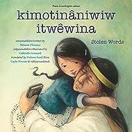kimotināniwiw itwêwina / Stolen Words (English and Cree Edition)