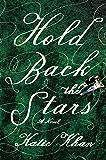 Hold Back the Stars: A Novel