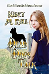 Dead Dogs Talk (The Alberta Adventures Book 2) Kindle Edition