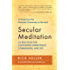 Secular Meditation: 32 Practices for Cultivating Inner Peace, Compassion, and Joy — A Guide from the Humanist Community at Harvard
