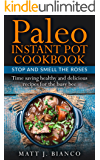 Paleo Instant Pot Cookbook: Stop and Smell the Roses – Time Saving Healthy and Delicious Recipes for the Busy Bee