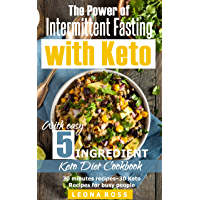 Intermittent Fasting and Keto: With easy 5 Ingredient Keto Diet Cookbook – 30 minutes recipes- 30 Keto Recipes for busy people (English Edition)