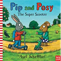 Scheffler, A: Pip and Posy: The Super Scooter