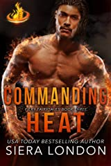 Commanding Heat (Fiery Fairytales Book 3) Kindle Edition