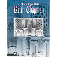 At the Organ with Keith Chapman: Advanced Organ Collection (H.W. Gray) book cover