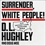 Surrender, White People!: Our Unconditional Terms for Peace