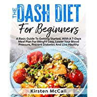 The DASH Diet For Beginners: A Basic Guide To Getting Started, With A 7-Days Meal...