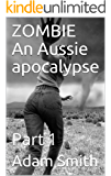 ZOMBIE An Aussie apocalypse: Part 1
