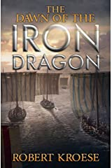 The Dawn of the Iron Dragon: An Alternate History Viking Epic (Saga of the Iron Dragon Book 2) Kindle Edition