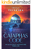 The CAIAPHAS CODE: An ALEX HUNT Archaeological Thriller (ALEX HUNT Adventure Thrillers Book 6)