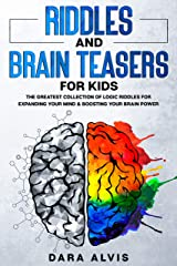 Riddles and Brain Teasers For Kids: The Greatest Collection Of Logic Riddles For Expanding Your Mind & Boosting Your Brain Power Kindle Edition