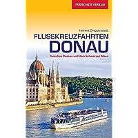 Reiseführer Flusskreuzfahrten Donau: Zwischen Passau und dem Schwarzen Meer (Trescher-Reihe Reisen)
