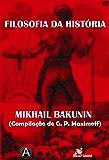 Filosofia da História - Mikhail Bakunin (Compilação de G. P. Maximoff)