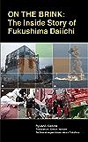 On the Brink: The Inside Story of Fukushima Daiichi (English Edition)