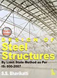 Design of Steel Structures: By Limit State Method as Per IS: 800-2007