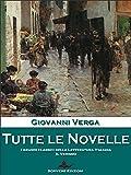 Tutte le novelle: La più vasta e completa opera sul verismo (Italian Edition)