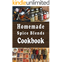 Homemade Spice Blends Cookbook: Tasty Spice Mixes for Meat Dishes, Fish Meals, Salads and more
