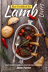 Best Cookbook for Lamb Lovers: Easy Healthy Lamb Recipes for Daily Cooking Kindle Edition
