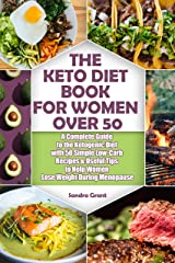 The Keto Diet Book for Women Over 50: A Complete Guide to the Ketogenic Diet with 50 Simple Low-Carb Recipes & Useful Tips to Help Women Lose Weight During Menopause Kindle Edition