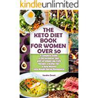 The Keto Diet Book for Women Over 50: A Complete Guide to the Ketogenic Diet with 50 Simple Low-Carb Recipes & Useful…