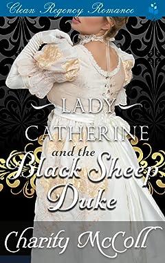 Lady Catherine & the Black Sheep Duke: Clean Regency Romance