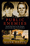 Public Enemies: Russell 'Mad Dog' Cox, Ray Denning and the Golden Age of Armed Robbery: Ray Denning, Russell 'mad Dog…