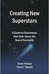 Creating New Superstars: A Guide to Businesses that Soar above the Sea of Normality Kindle Edition