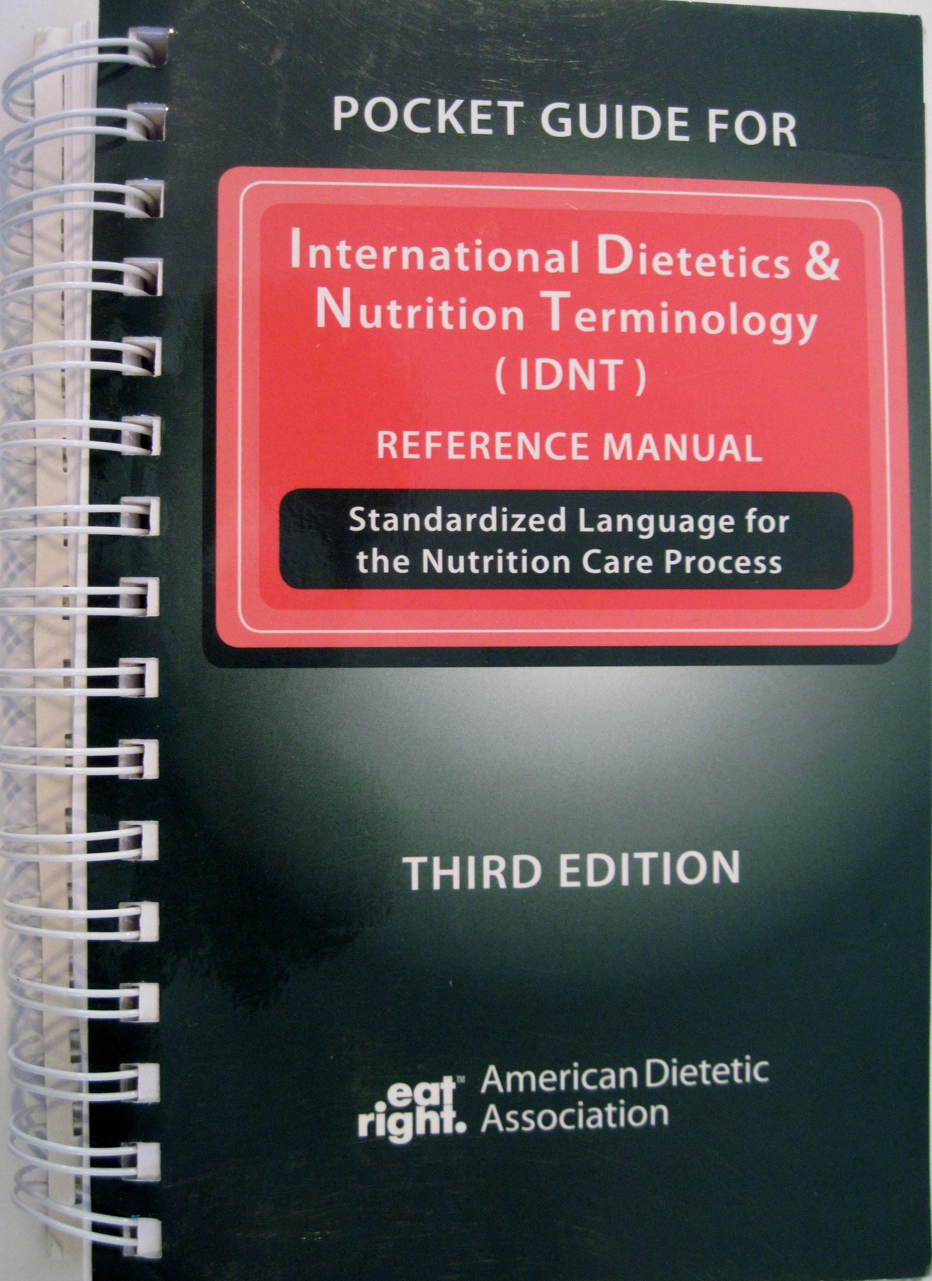 Pocket Guide for International Dietetics and Nutrition Terminology (IDNT) Reference  Manual: Standardized Language for the Nutrition Care Process: ...