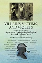 Villains, Victims, and Violets: Agency and Feminism in the Original Sherlock Holmes Canon Kindle Edition