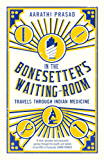 In the Bonesetter's Waiting Room: Travels Through Indian Medicine (Wellcome)