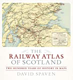 The Railway Atlas of Scotland: Two Hundred Years of History in Maps