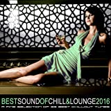 Best Sound of Chill & Lounge 2016 (33 Chillout Downbeat Songs with Ibiza Mallorca Feeling)