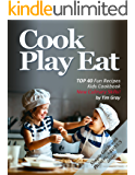 Cook Play Eat: TOP 40 Fun Recipes Kids Cookbook New Culinary Skills!