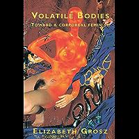 Volatile Bodies: Towards a Corporeal Feminism