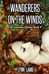 Wanderers on the Winds: A Post-Apocalyptic, Dystopian Series (Survivor Diaries Book 5)